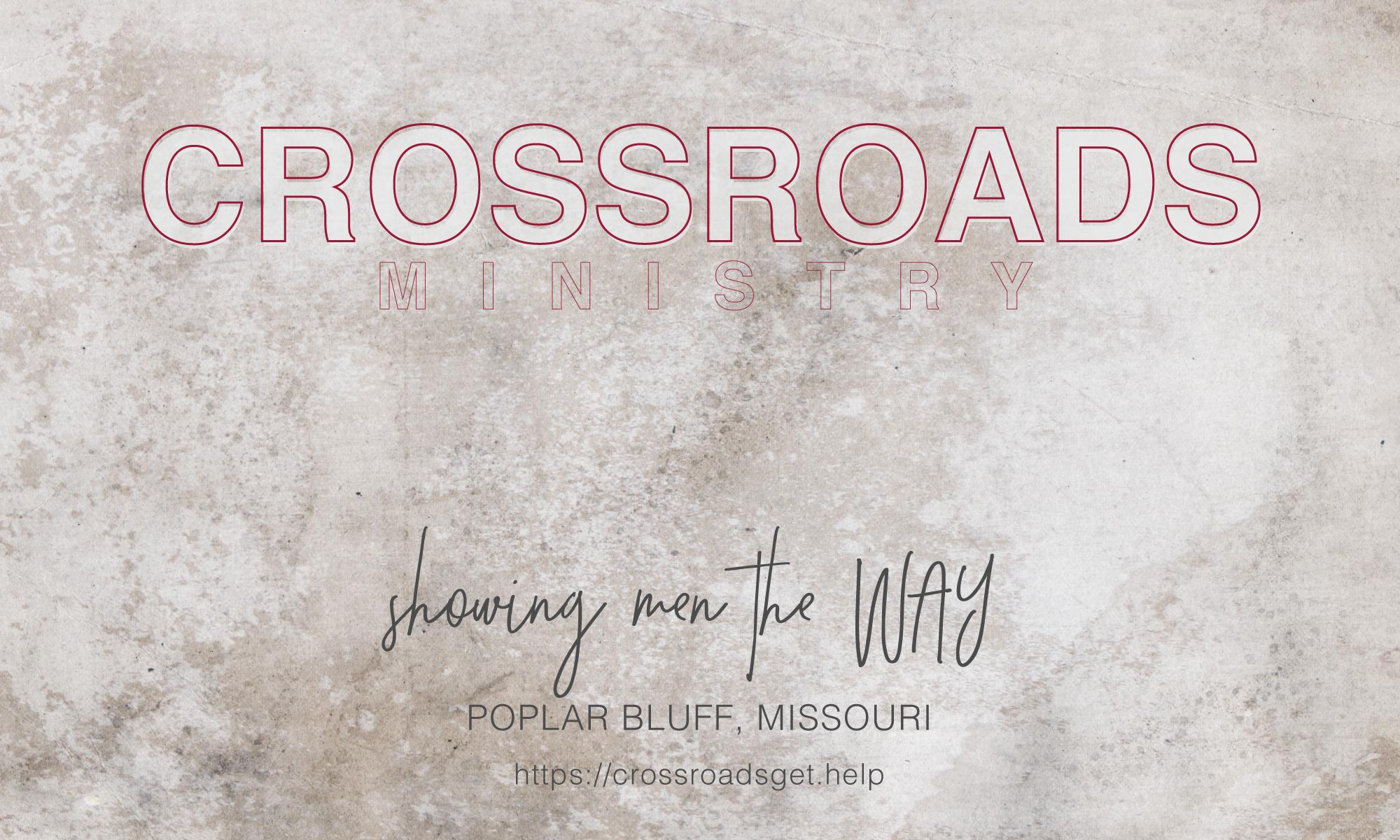 Crossroads Ministry showing men the WAY Poplar Bluff MO crossroadsget.help grunge background